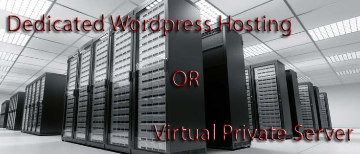 Dedicated WordPress Hosting or Virtual Private Servers